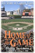 Home of the Game The Story of Camden Yards
