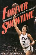 Forever Showtime: The Checkered Life of Pistol Pete Maravich - Phil Berger - Hardcover