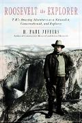 Roosevelt the Explorer T. R.'s Amazing Adventures As a Naturalist, Conservationist, and Expl...