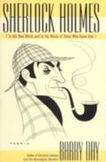 Sherlock Holmes In His Own Words and in the Words of Those Who Knew Him