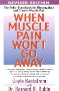 When Muscle Pain Won't Go Away The Relief Handbook for Fibromyalgia and Chronic Muscle Pain