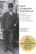 Black Georgetown Remembered A History of the Georgetown Black Community from the Founding of...