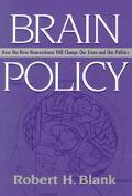 Brain Policy How the New Neuroscience Will Change Our Lives and Our Politics