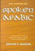 Syntax of Spoken Arabic A Comparative Study of Moroccan, Egyptian, Syrian, and Kuwaiti Dialects