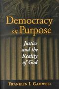 Democracy on Purpose Justice and the Reality of God