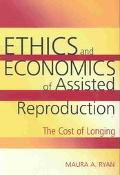 Ethics and Economics of Assisted Reproduction The Cost of Longing