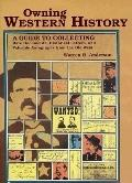 Owning Western History: A Guide to Collecting Rare Documents, Historical Letters, and Valuab...