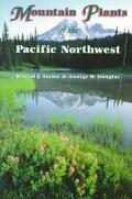 Mountain Plants of the Pacific Northwest A Field Guide to Washington, Western British Columb...
