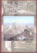 William Henry Jackson Framing the Frontier