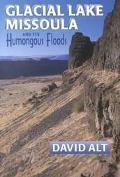 Glacial Lake Missoula and Its Humongous Flood And Its Humongous Floods