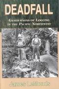 Deadfall Generations of Logging in the Pacific Northwest