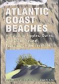Atlantic Coast Beaches A Guide to Ripples, Dunes and Other Natural Features of the Seashore