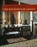 Passion for Asia The Rockefeller Legacy  A Publication in Celebration of the 50th Anniversar...