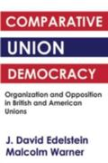 Comparative Union Democracy: Organization and Opposition in British and American Union