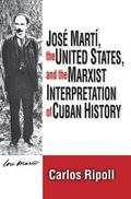 Jose Marti, the United States, and the Marxist Interpretation of Cuban History