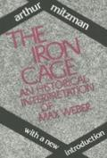 Iron Cage An Historical Interpretation of Max Weber