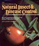The Encyclopedia of Natural Insect and Disease Control: The Most Comprehensive Guide to Prot...