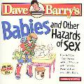 Babies and Other Hazards of Sex How to Make a Tiny Person in Only 9 Months With Tools You Pr...