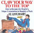 Claw Your Way to the Top How to Become the Head of a Major Corporation in Roughly a Week