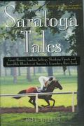 Saratoga Tales Great Horses, Fearless Jockeys, Shocking Upsets and Incredible Blunders at Am...