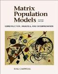 Matrix Population Models Construction, Analysis, and Interpretation
