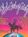 Whole Cowboy Catalog An Entertaining Guide to Everything Western