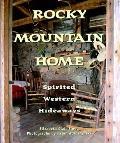 Rocky Mountain Home: Spirited Western Hideaways