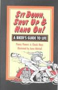 Sit Down, Shut Up & Hang on A Biker's Guide to Life