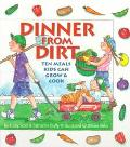 Dinner from Dirt: Ten Meals Kids Can Grow and Cook