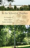 In the School of Prophets : The Formation of Thomas Merton's Prophetic Spirituality