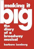 Making It Big The Diary of a Broadway Musical