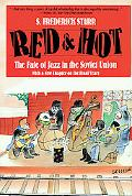 Red and Hot The Fate of Jazz in the Soviet Union 1917-1991