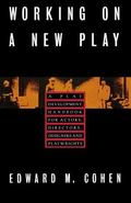 Working on a New Play A Play Development Handbook for Actors, Directors, Designers & Playwri...