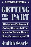Getting the Part Thirty-Three Professional Casting Directors Tell You How to Get Work in The...
