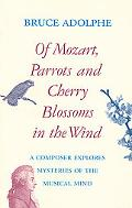 Of Mozart, Parrots, and Cherry Blossoms in the Wind A Composer Explores Mysteries of the Mus...