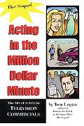 Acting in the Million Dollar Minute The Art and Business of Performing in TV Commercials
