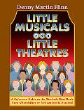 Little Musicals for Little Theatres A Reference Guide to the Musicals that don't Need Chande...