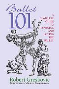 Ballet 101 A Complete Guide To Learning and Loving The Ballet