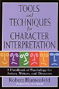 Tools and Techniques For Character Interpretation A Handbook of Psychology for Actors, Write...
