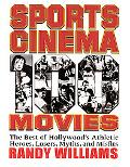 Sports Cinema 100 Movies The Best of Hollywood's Athletic Heroes, Losers, Myths, and Misfits