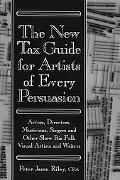 New Tax Guide for Artists of Every Persuasion Actors, Directors, Musicians, Singers, and Oth...
