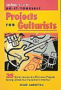 Do-It-Yourself Projects for Guitarists 35 Useful, Inexpensive Projects That Help You Unlock ...