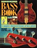 Bass Book/a Complete Illustrated History of Bass Guitars A Complete Illustrated History of B...