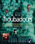 American Troubadours Groundbreaking Singer-Songwriters of the 60s