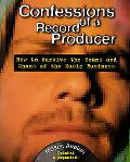 Confessions of a Record Producer How to Survive the Scams and Shams of the Music Business