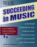 Succeeding in Music A Business Handbook for Performers, Songwriters, Agents, Managers, and P...