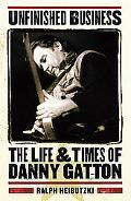 Unfinished Business The Life and Times of Danny Gatton