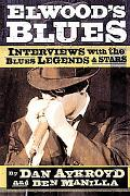 Elwood's Blues Interviews With The Blues Legends & Stars