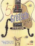 50 Years Of Gretsch Electrics Half A Century Of White Falcons, Gents, Jets, & Other Great Gu...