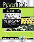 Power Tools for Reason 3.0 Master the World's Most Popular Virtual Studio Software